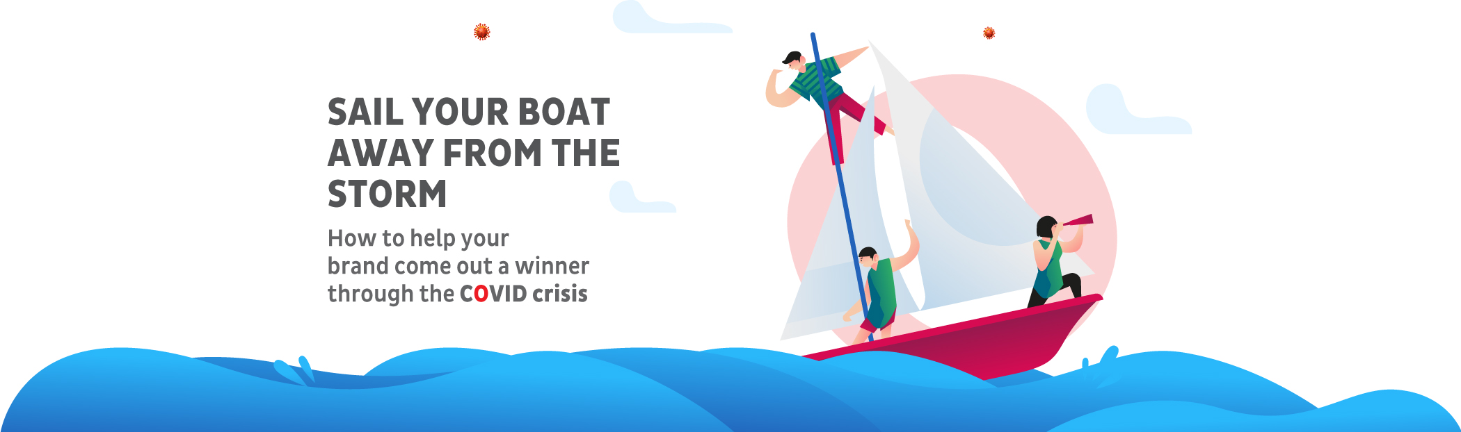 Sail your boat away from the storm: How to help your brand come out a winner through the COVID crisis